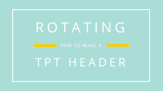 How to make a rotating tpt teacherspayteachers header by melissa jenna godsey