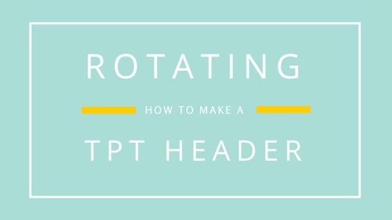 How to make a rotating tpt teacherspayteachers header by melissa jenna godsey