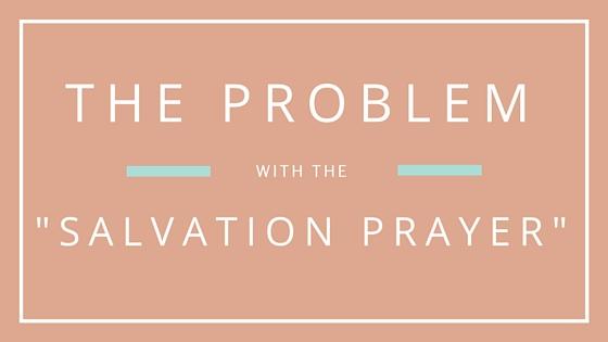 Problem with the salvation prayer